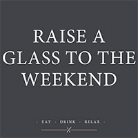 Raise a glass to the weekend